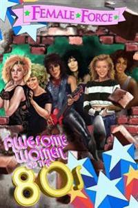 Female Force: Women of the Eighties