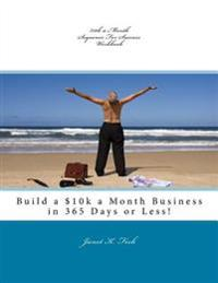 $10k a Month Sequence for Success Workbook: Build a $10k a Month Business in 365 Days or Less!
