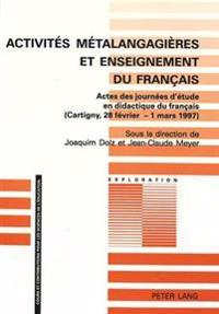 Activites Metalangagieres Et Enseignement Du Francais: Actes Des Journees D'Etude En Didactique Du Francais (Cartigny, 28 Fevrier - 1 Mars 1997)