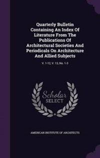 Quarterly Bulletin Containing an Index of Literature from the Publications of Architectural Societies and Periodicals on Architecture and Allied Subjects