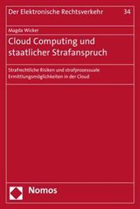 Cloud Computing Und Staatlicher Strafanspruch: Strafrechtliche Risiken Und Strafprozessuale Ermittlungsmoglichkeiten in Der Cloud