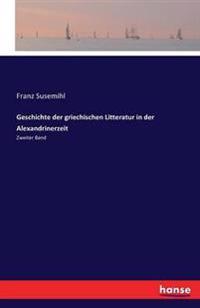 Geschichte Der Griechischen Litteratur in Der Alexandrinerzeit