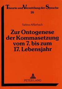 Zur Ontogenese Der Kommasetzung Vom 7. Bis Zum 17. Lebensjahr: Eine Empirische Studie