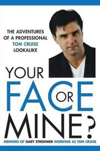 Your Face or Mine - The Adventures of a Professional Tom Cruise Lookalike