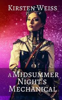 A Midsummer Night's Mechanical: Book Three in the Sensibility Grey Series of Steampunk Suspense