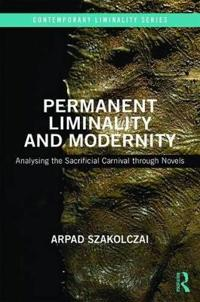 Permanent Liminality and Modernity: Analysing the Sacrificial Carnival Through Novels