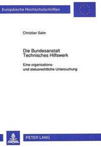 Die Bundesanstalt Technisches Hilfswerk: Eine Organisations- Und Statusrechtliche Untersuchung