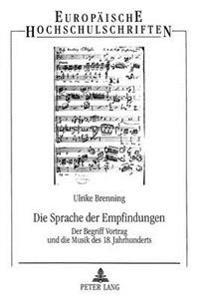 Die Sprache Der Empfindungen: Der Begriff Vortrag Und Die Musik Des 18. Jahrhunderts