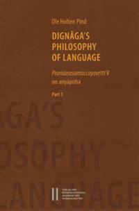 Dignaga`s Philosophy of Language: Pramanasamuccayavrtti on Anyapoha. Part I and Part II