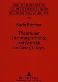 Theorie Der Literaturgeschichte Und Aesthetik Bei Georg Lukacs