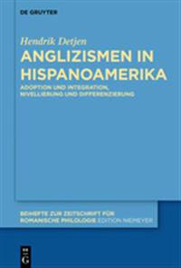 Anglizismen in Hispanoamerika: Adoption Und Integration, Nivellierung Und Differenzierung