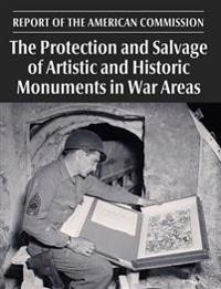 The Protection and Salvage of Artistic and Historic Monuments in War Areas: Report of the American Commission