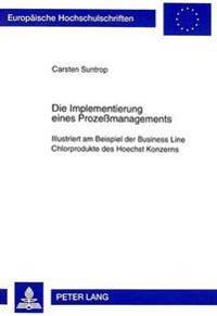 Die Implementierung Eines Prozessmanagements: Illustriert Am Beispiel Der Business Line Chlorprodukte Des Hoechst Konzerns