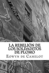 La Rebelion de Los Soldaditos de Plomo: Trilogia Casa Usher, 1