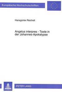 Angelus Interpres - Texte in Der Johannes-Apokalypse: Strukturen, Aussagen Und Hintergruende