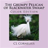The Grumpy Pelican of Blackwater Swamp: Color Edition