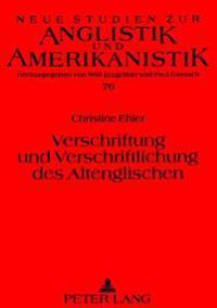Verschriftung Und Verschriftlichung Des Altenglischen: Eine Methodisch-Exemplarische Untersuchung