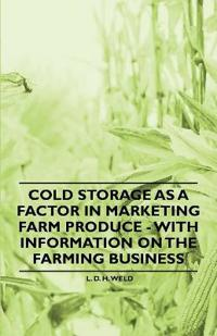 Cold Storage as a Factor in Marketing Farm Produce - With Information on the Farming Business