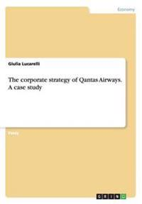The corporate strategy of Qantas Airways. A case study
