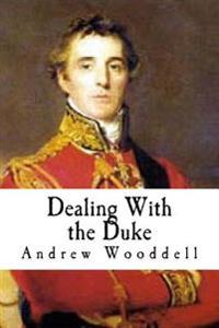 Dealing with the Duke: An Analysis of the Politics of the Duke of Wellington