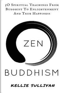 Zen: Buddhism: 5o Spiritual Teachings from Buddist to Enlightenment and True Happiness