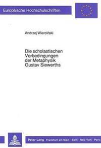Die Scholastischen Vorbedingungen Der Metaphysik Gustav Siewerths: Eine Historisch-Kritische Studie Mit Bezug Auf Die Seinsvergessenheitstheorie Von M