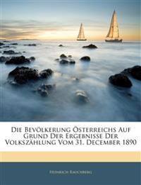Die Bevölkerung Österreichs Auf Grund Der Ergebnisse Der Volkszählung Vom 31. December 1890
