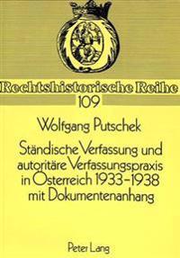 Staendische Verfassung Und Autoritaere Verfassungspraxis in Oesterreich 1933-1938. Mit Dokumentenanhang: Verfassung Und Verfassungswirklichkeit. Mit E