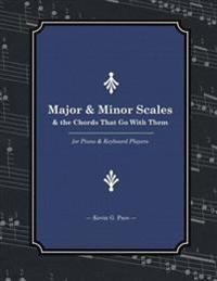 Major & Minor Scales and the Chords That Go with Them: For Piano and Keyboard Players