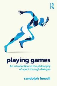 Playing Games: An Introduction to the Philosophy of Sport Through Dialogue
