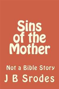 Sins of the Mother: Not a Bible Story