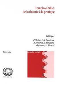 L'Employabilite de La Theorie a la Pratique: de La Theorie a la Pratique