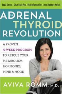 The Adrenal Thyroid Revolution: A Proven 4-Week Program to Rescue Your Metabolism, Hormones, Mind & Mood