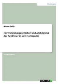 Entwicklungsgeschichte Und Architektur Der Schlosser in Der Normandie