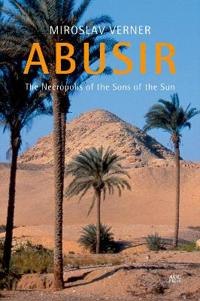 Abusir: The Necropolis of the Sons of the Sun