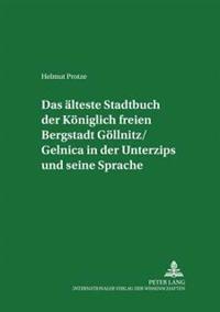 Das Aelteste Stadtbuch Der Koeniglich Freien Bergstadt Goellnitz/Gelnica in Der Unterzips Und Seine Sprache