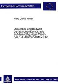 Buergerbild Und Bildwelt Der Attischen Demokratie Auf Den Rotfigurigen Vasen Des. 6.-4. Jahrhunderts VOR Christus