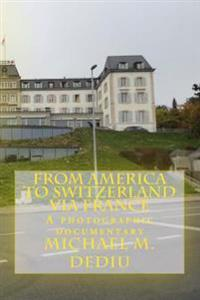 From America to Switzerland Via France: A Photographic Documentary