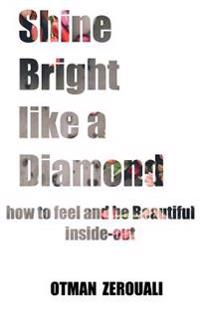 Shine Bright Like a Diamond: How to Be Beautiful Inside Out