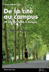 """de la Cité Au Campus: 40 ANS de l'Unil À Dorigny- Actes Du Colloque """"dorigny 40""""- Université de Lausanne, 11 Novembre 2010"""