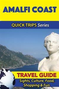 Amalfi Coast Travel Guide (Quick Trips Series): Sights, Culture, Food, Shopping & Fun