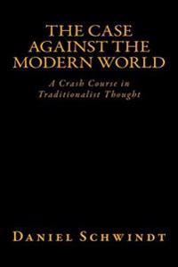 The Case Against the Modern World: A Crash Course in Traditionalist Thought