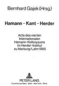 Hamann - Kant - Herder: ACTA Des Vierten Internationalen Hamann-Kolloquiums Im Herder-Institut Zu Marburg/Lahn 1985