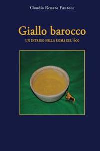 Giallo Barocco. Un Intrigo Nella Roma del '600
