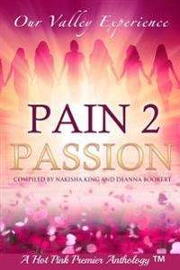 Pain 2 Passion: Our Valley Experience