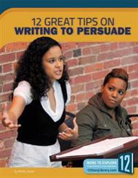 Writing to Persuade: 12 Great Tips
