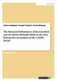 The Financial Performance of the Axis Bank and the Kotak Mahindra Bank in the Post Reform Era. an Analysis of the Camel Model