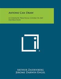 Anyone Can Draw: A Complete Practical Course in Art Instruction