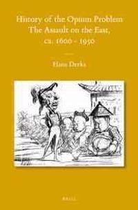 History of the Opium Problem: The Assault on the East, CA. 1600 - 1950