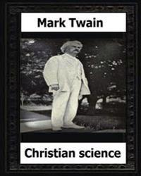 Christian Science (1907) by: Mark Twain